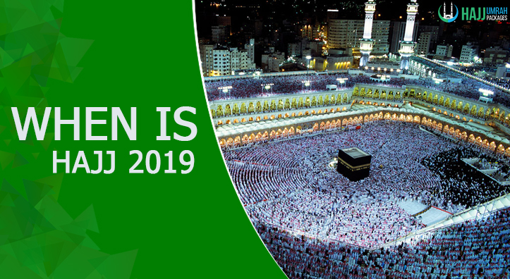 Hajj 2019: When is Hajj 2019? - Hajjumrahpackages us